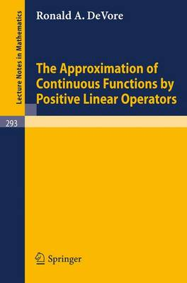 The Approximation of Continuous Functions by Positive Linear Operators - Lecture Notes in Mathematics 293 (Paperback)