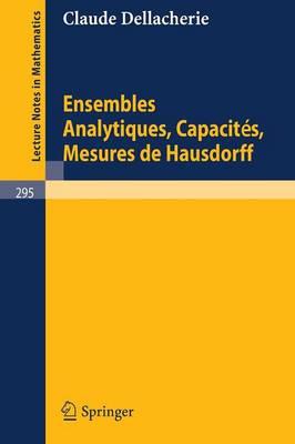 Ensembles Analytiques, Capacites, Mesures de Hausdorff - Lecture Notes in Mathematics 295 (Paperback)