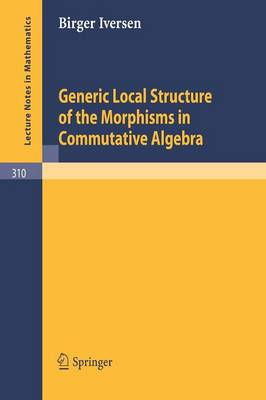 Generic Local Structure of the Morphisms in Commutative Algebra - Lecture Notes in Mathematics 310 (Paperback)