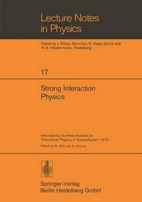 Strong Interaction Physics: International Summer Institute on Theoretical Physics in Kaiserslautern 1972 - Lecture Notes in Physics 17 (Paperback)