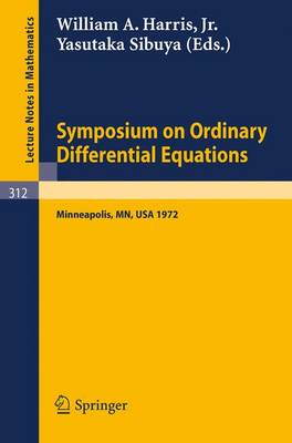 Symposium on Ordinary Differential Equations: Minneapolis, Minnesota, May 29 - 30, 1972 - Lecture Notes in Mathematics 312 (Paperback)