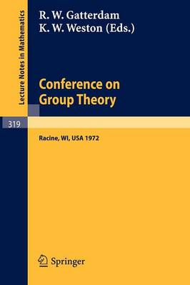 Conference on Group Theory: University of Wisconsin-Parkside 1972 - Lecture Notes in Mathematics 319 (Paperback)