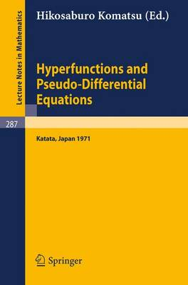 Hyperfunctions and Pseudo-Differential Equations: Proceedings of a Conference at Katata, 1971 - Lecture Notes in Mathematics 287 (Paperback)