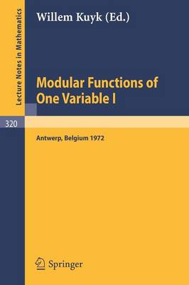 Modular Functions of One Variable I: Proceedings International Summer School, University of Antwerp, RUCA, July 17 - August 3, 1972 - Lecture Notes in Mathematics 320 (Paperback)