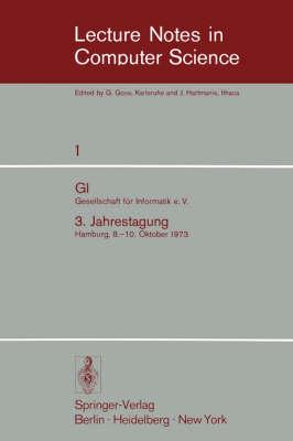 GI - 3. Jahrestagung: Gesellschaft Fur Informatik E.V. 3. Jahrestagung Hamburg, 8.-10. Oktober 1973. Proceedings - Lecture Notes in Computer Science 1 (Paperback)