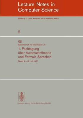 Fachtagung Uber Automatentheorie und Formale Sprachen: No. 1: GI. Gesellschaft fur Informatik e.V. Bonn, 9.-12. Juli 1973 - Lecture Notes in Computer Science No. 2 (Paperback)