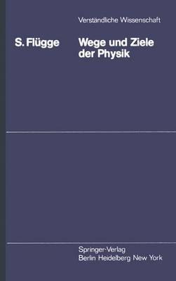 Wege und Ziele der Physik - Verstandliche Wissenschaft 111 (Paperback)