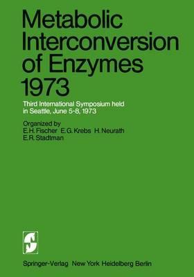 Metabolic Interconversion of Enzymes 1973: Third International Symposium held in Seattle, June 5-8, 1973 (Hardback)