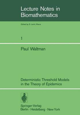 Deterministic Threshold Models in the Theory of Epidemics - Lecture Notes in Biomathematics 1 (Paperback)