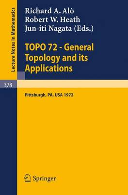 TOPO 72 - General Topology and its Applications: Second Pittsburgh International Conference, December 18-22, 1972 - Lecture Notes in Mathematics 378 (Paperback)