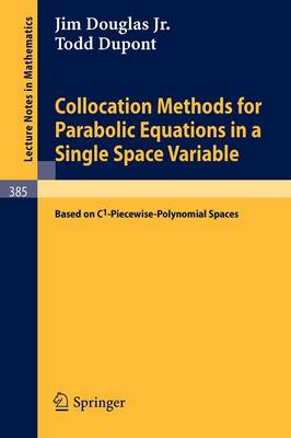 Collocation Methods for Parabolic Equations in a Single Space Variable: (Based on C1-Piecewise-Polynomial Spaces) - Lecture Notes in Mathematics 385 (Paperback)