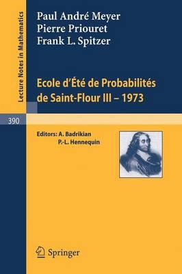 Ecole D'Ete de Probabilites de Saint-Flour III, 1973 - Lecture Notes in Mathematics 390 (Paperback)