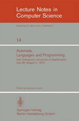 Automata, Languages and Programming: 2nd Colloquium, University of Saarbrucken, July 29 - August 2, 1974. Proceedings - Lecture Notes in Computer Science No. 14 (Paperback)