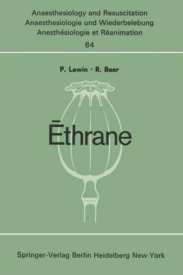 Ethrane: Proceeding of the First European Symposium on Modern Anesthetic Agents Hamburg, November, 9th and 10th, 1973 - Anaesthesiologie und Intensivmedizin / Anaesthesiology and Intensive Care Medicine 84 (Paperback)