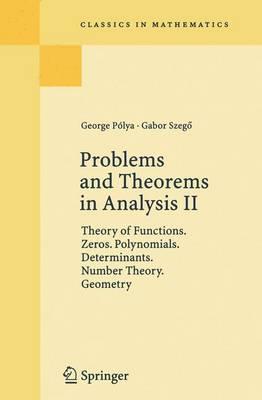 Problems and Theorems in Analysis II: Theory of Functions. Zeros. Polynomials. Determinants. Number Theory. Geometry - Grundlehren der Mathematischen Wissenschaften 216 (Hardback)