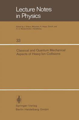 Classical and Quantum Mechanical Aspects of Heavy Ion Collisions: Symposium held at the Max-Planck-Institut fur Kernphysik, Heidelberg, Germany, October 2-5, 1974 - Lecture Notes in Physics 33 (Paperback)