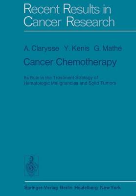 Cancer Chemotherapy: Its Role in the Treatment Strategy of Hematologic Malignancies and Solid Tumors - Recent Results in Cancer Research 53 (Paperback)