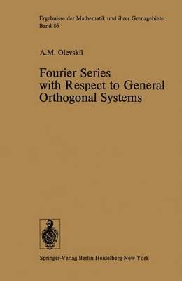 Fourier Series with Respect to General Orthogonal Systems - Ergebnisse der Mathematik und Ihrer Grenzgebiete. 2. Folge 86 (Hardback)
