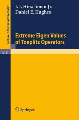 Extreme Eigen Values of Toeplitz Operators - Lecture Notes in Mathematics 618 (Paperback)