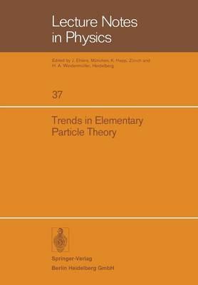 Trends in Elementary Particle Theory: International Summer Institute on Theoretical Physics in Bonn 1974 - Lecture Notes in Physics 37 (Paperback)