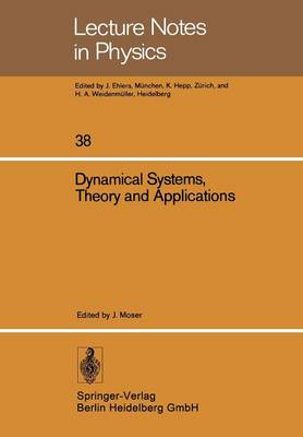 Dynamical Systems, Theory and Applications: Battelle Seattle 1974 Rencontres - Lecture Notes in Physics 38 (Paperback)