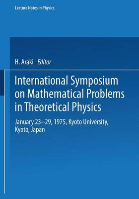 International Symposium on Mathematical Problems in Theoretical Physics: January 23-29, 1975, Kyoto University, Kyoto/Japan - Lecture Notes in Physics 39 (Paperback)