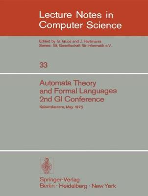 Automata Theory and Formal Languages - Lecture Notes in Computer Science v. 33 (Paperback)