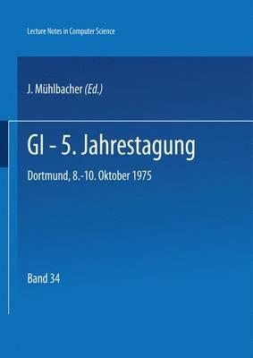 GI - 5. Jahrestagung: Dortmund, 8.-10. Oktober 1975 - Lecture Notes in Computer Science 34 (Paperback)