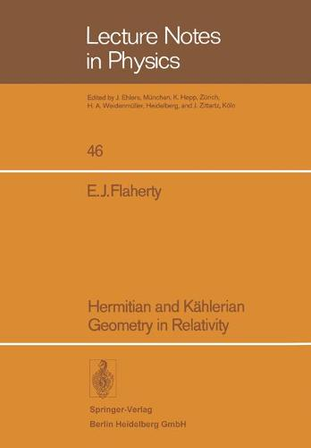 Hermitian and Kahlerian Geometry in Relativity - Lecture Notes in Physics 46 (Paperback)