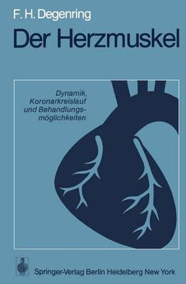 Der Herzmuskel: Dynamik, Koronarkreislauf Und Behandlungsm glichkeiten (Paperback)