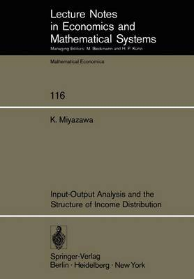 Input-Output Analysis and the Structure of Income Distribution - Lecture Notes in Economics and Mathematical Systems 116 (Paperback)