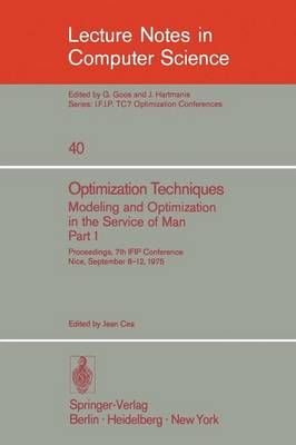 Optimization Techniques. Modeling and Optimization in the Service of Man: Pt. 1: Proceedings, 7th IFIP Conference, Nice, Sept. 8-12, 1975 - Lecture Notes in Computer Science v. 40 (Paperback)