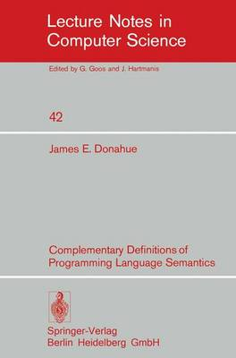 Complementary Definitions of Programming Language Semantics - Lecture Notes in Computer Science 42 (Paperback)