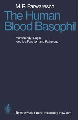 The Human Blood Basophil: Morphology, Origin, Kinetics Function, and Pathology (Hardback)