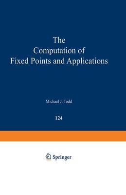 The Computation of Fixed Points and Applications - Lecture Notes in Economics and Mathematical Systems 124 (Paperback)
