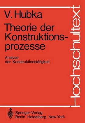 Theorie der Konstruktionsprozesse - Hochschultext (Paperback)