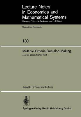 Multiple Criteria Decision Making: Proceedings of a Conference Jouy-en-Josas, France May 21-23, 1975 - Lecture Notes in Economics and Mathematical Systems 130 (Paperback)