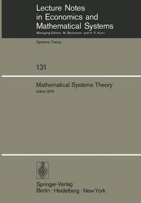Mathematical Systems Theory: Proceedings of the International Symposium Udine, Italy, June 16-27, 1975 - Lecture Notes in Economics and Mathematical Systems 131 (Paperback)