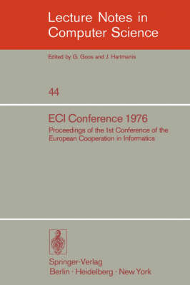 ECI Conference 1976: Proceedings of the 1st Conference of the European Cooperation in Informatics, Amsterdam, August 9-12, 1976 - Lecture Notes in Computer Science 44 (Paperback)