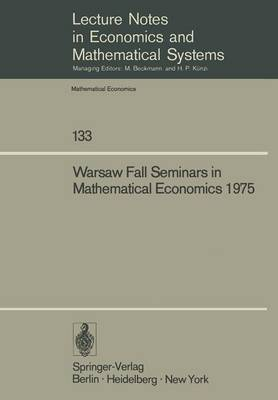 Warsaw Fall Seminars in Mathematical Economics 1975 - Lecture Notes in Economics and Mathematical Systems 133 (Paperback)