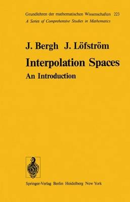 Interpolation Spaces: an Introduction - Grundlehren der Mathematischen Wissenschaften 223 (Hardback)