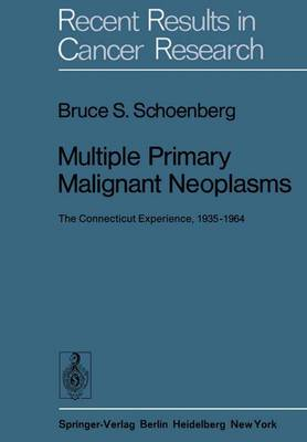 Multiple Primary Malignant Neoplasms: The Connecticut Experience, 1935-1964 - Recent Results in Cancer Research 58 (Hardback)