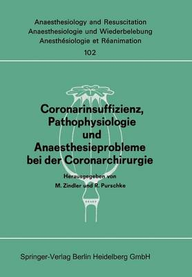 Coronarinsuffizienz, Pathophysiologie Und Anaesthesieprobleme Bei Der Coronarchirurgie: Bericht Des Workshops Am 23. Und 30. Juni 1975 in D sseldorf/Amsterdam - Anaesthesiologie Und Intensivmedizin Anaesthesiology and Int 102 (Paperback)