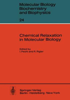 Chemical Relaxation in Molecular Biology - Molecular Biology, Biochemistry and Biophysics / Molekularbiologie, Biochemie und Biophysik 24 (Hardback)