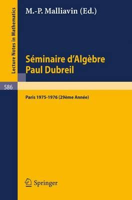 Seminaire D'Algebre Paul Dubreil: Paris 1975-1976 29eme Annee - Lecture Notes in Mathematics 586 (Paperback)