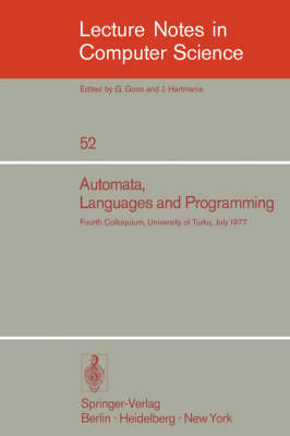 Automata, Languages and Programming: Fourth Colloquium, University of Turku, Finnland, July 18-22, 1977 - Lecture Notes in Computer Science 52 (Paperback)
