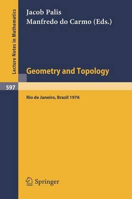 Geometry and Topology: Proceedings of the School Held at the Instituto De Matematica Pura e Aplicada Cnpq, Rio De Janeiro, July 1976 - Lecture Notes in Mathematics 597 (Paperback)