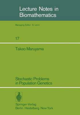 Stochastic Problems in Population Genetics - Lecture Notes in Biomathematics 17 (Paperback)