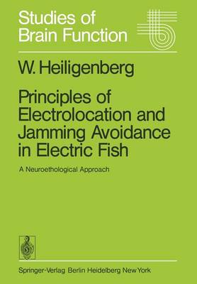 Principles of Electrolocation and Jamming Avoidance in Electric Fish: A Neuroethological Approach - Studies of Brain Function 1 (Paperback)