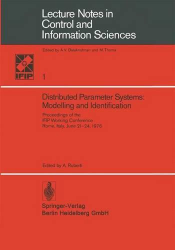 Distributed Parameter Systems: Modelling and Identification: Proceedings of the IFIP Working Conference, Rome, Italy, June 21-24, 1976 - Lecture Notes in Control and Information Sciences 1 (Paperback)